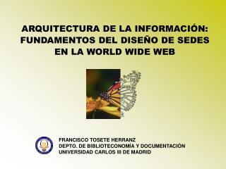 ARQUITECTURA DE LA INFORMACIÓN: FUNDAMENTOS DEL DISEÑO DE SEDES EN LA WORLD WIDE WEB