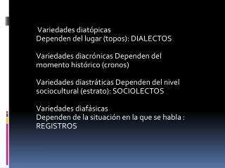 Variedades  diatópicas Dependen del lugar (topos): DIALECTOS