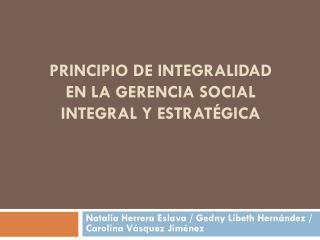 PRINCIPIO DE INTEGRALIDAD EN LA GERENCIA SOCIAL INTEGRAL Y ESTRATÉGICA