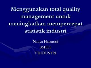 Menggunakan total quality management untuk meningkatkan mempercepat  statistik industri