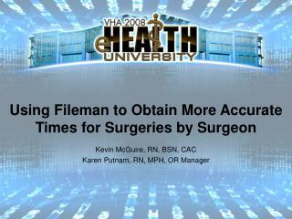Using Fileman to Obtain More Accurate Times for Surgeries by Surgeon