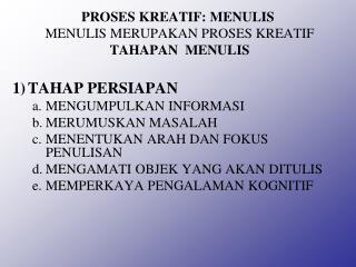 PROSES KREATIF: MENULIS MENULIS MERUPAKAN PROSES KREATIF TAHAPAN  MENULIS