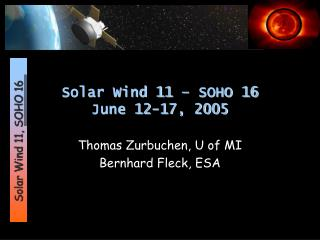 Solar Wind 11 � SOHO 16 June 12-17, 2005