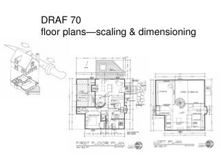 DRAF 70 floor plans—scaling & dimensioning