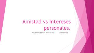 Amistad vs Intereses personales.
