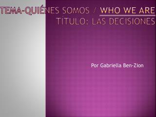 Tema-Quiénes somos  / Who We Are Título: Las Decisiones