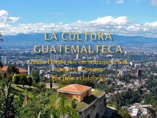La  cultura Guatemalteca