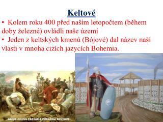 Keltové Kolem roku 400 před naším letopočtem (během doby železné) ovládli naše území