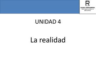 UNIDAD 4 La realidad