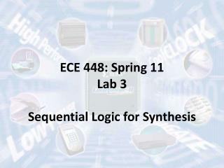 ECE 448: Spring 11 Lab 3 Sequential Logic for Synthesis