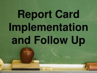 Report Card Implementation and Follow Up
