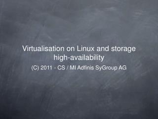 Virtualisation on Linux and storage high-availability
