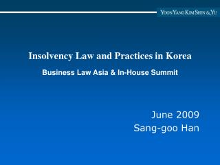 Insolvency Law and Practices in Korea Business Law Asia & In-House Summit