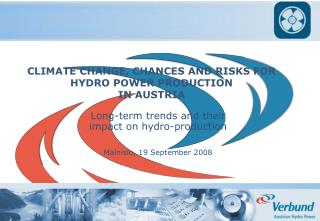CLIMATE CHANGE, CHANCES AND RISKS FOR HYDRO POWER PRODUCTION  IN AUSTRIA