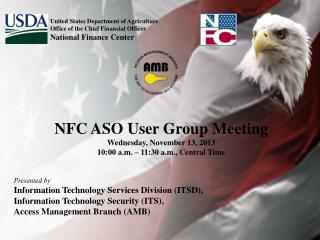 NFC ASO User Group Meeting Wednesday, November 13, 2013 10:00 a.m. – 11:30 a.m., Central Time