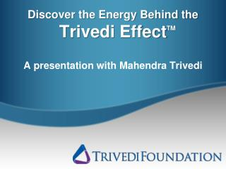 Discover the Energy Behind the  Trivedi  Effect
