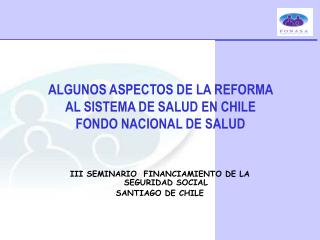 ALGUNOS ASPECTOS DE LA REFORMA  AL SISTEMA DE SALUD EN CHILE  FONDO NACIONAL DE SALUD
