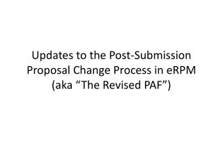Updates to the Post-Submission Proposal Change Process in eRPM (aka �The Revised PAF�)