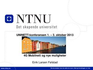 UNINETT-konferansen 1.  –  3. oktober 2013 4G Mobilnett og nye muligheter Eirik L a rsen Følstad