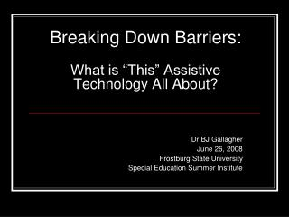 "Breaking Down Barriers: What is ""This"" Assistive Technology All About?"