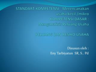 Disusun oleh : Eny Tarbiyatun  SR, S.. Pd