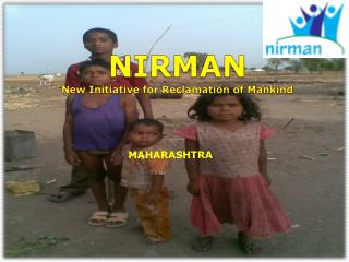 NIRMAN New Initiative for Reclamation of Mankind