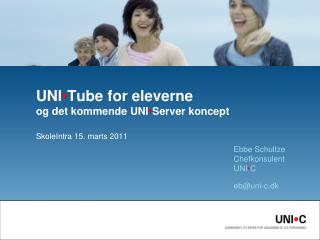 UNI � Tube for eleverne og det kommende UNI � Server koncept