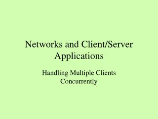 Networks and Client/Server Applications