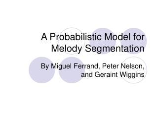 A Probabilistic Model for Melody Segmentation