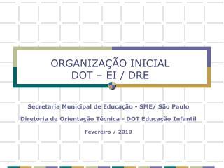 ORGANIZAÇÃO INICIAL  DOT – EI / DRE