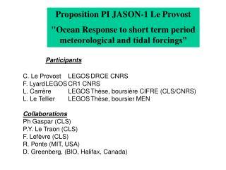 Participants C. Le ProvostLEGOSDRCE CNRS F. LyardLEGOSCR1 CNRS