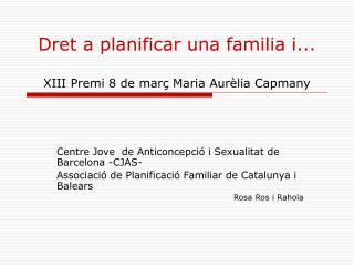 Dret a planificar una familia i... XIII Premi 8 de març Maria Aurèlia Capmany
