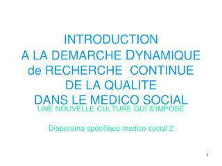 INTRODUCTION A LA DEMARCHE  D YNAMIQUE de RECHERCHE  CONTINUE DE LA QUALITE DANS LE MEDICO SOCIAL
