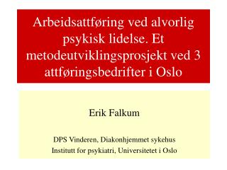 Erik Falkum DPS Vinderen, Diakonhjemmet sykehus Institutt for psykiatri, Universitetet i Oslo