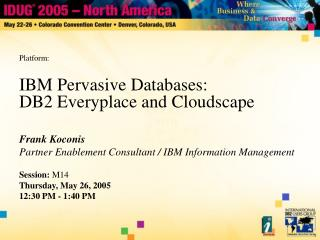 IBM Pervasive Databases: DB2 Everyplace and Cloudscape