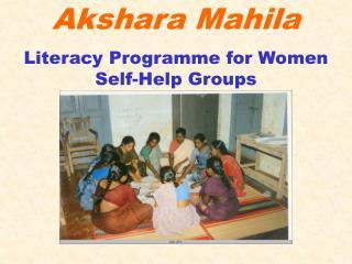 Akshara Mahila Literacy Programme for Women Self-Help Groups