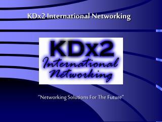 KDx2 International Networking
