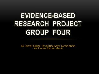 Evidence-Based Research   Project Group  Four