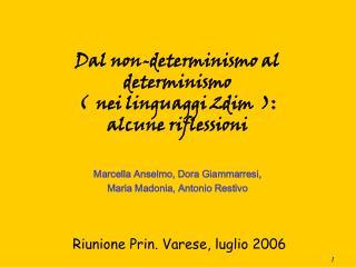 Dal non-determinismo al  determinismo  (  nei linguaggi 2dim  ):  alcune riflessioni