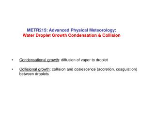 METR215: Advanced Physical Meteorology:  Water Droplet Growth Condensation & Collision