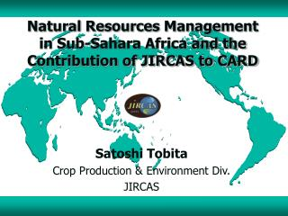 Natural Resources Management in Sub-Sahara Africa and the Contribution of JIRCAS to CARD