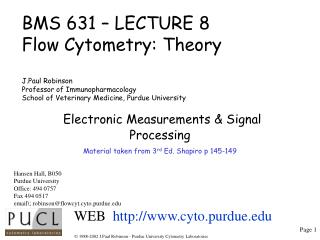 BMS 631   LECTURE 8 Flow Cytometry: Theory  J.Paul Robinson Professor of Immunopharmacology School of Veterinary Medicin