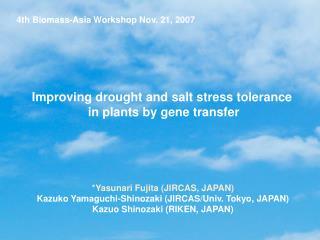 *Yasunari Fujita (JIRCAS, JAPAN) Kazuko Yamaguchi-Shinozaki (JIRCAS/Univ. Tokyo, JAPAN)