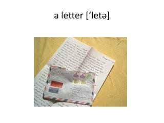 a letter [' letǝ ]