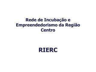 Rede de Incubação e Empreendedorismo da Região Centro RIERC