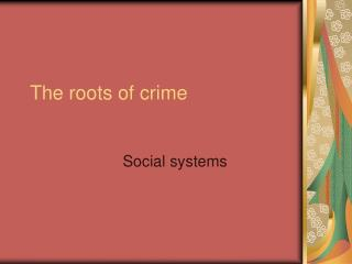 The roots of crime