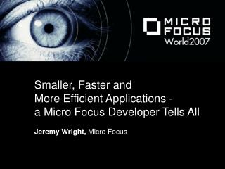Smaller, Faster and  More Efficient Applications -  a Micro Focus Developer Tells All