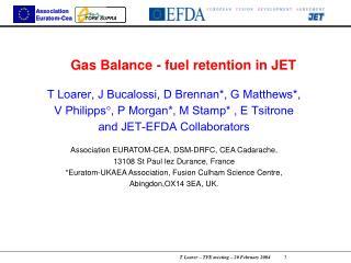 Gas Balance  - fuel retention  in JET TLoarer, J Bucalossi, D Brennan*, G Matthews*,