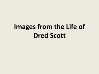 Images from the Life of Dred Scott