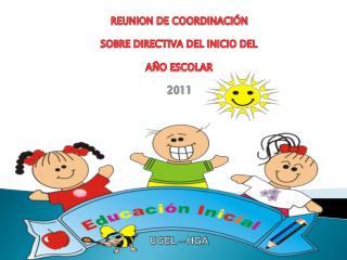 REUNION DE COORDINACIÓN SOBRE DIRECTIVA DEL INICIO DEL  AÑO ESCOLAR  2011 UGEL – HGA